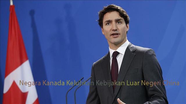 Negara Kanada Keluhkan Kebijakan Luar Negeri China