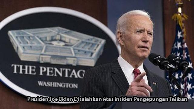 Presiden Joe Biden Disalahkan Atas Insiden Pengepungan Taliban